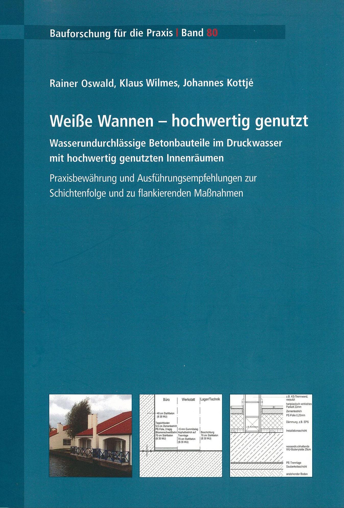Weiße Wannen – Hochwertig genutzt; Wasserundurchlässige Betonbauteile im Druckwasser mit hochwertig genutzten Innenräumen; Praxisbewährung und Ausführungsempfehlungen zur Schichtenfolge und zu flankierenden Maßnahmen
